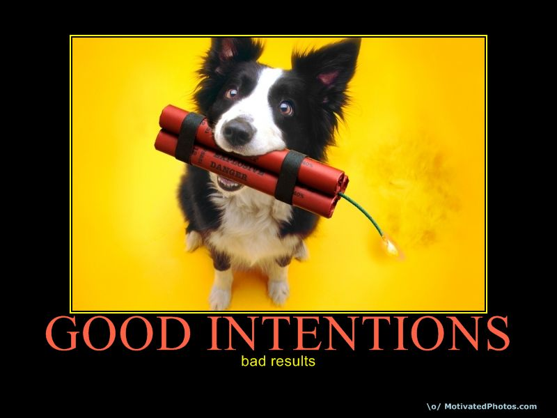"A black and white dog holding sticks of dynamite in its mouth with the caption ""Good intentions, bad results"""